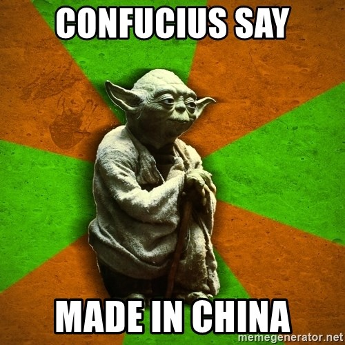 Yoda Advice  - confucius say made in china