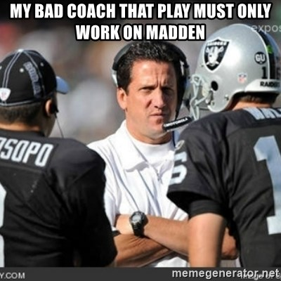 Knapped  - my bad coach that play must only work on madden