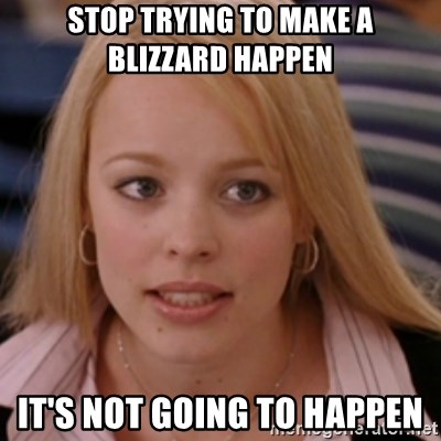 mean girls - Stop trying to make a blizzard happen it's not going to happen