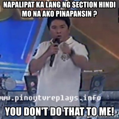 Willie You Don't Do That to Me! - NAPALIPAT KA LANG NG SECTION HINDI MO NA AKO PINAPANSIN ? You Don't Do That to Me!