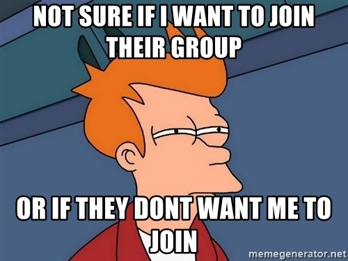 Futurama Fry - not sure if i want to join their group or if they dont want me to join