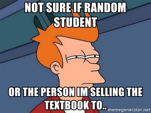 Futurama Fry - not sure if random student or the person im selling the textbook to..