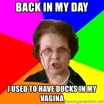 teacher - BACK IN MY DAY I USED TO HAVE DUCKS IN MY VAGINA