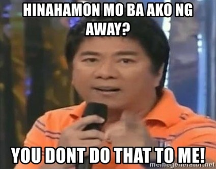 willie revillame you dont do that to me - HINAHAMON MO BA AKO NG AWAY? YOU DONT DO THAT TO ME!