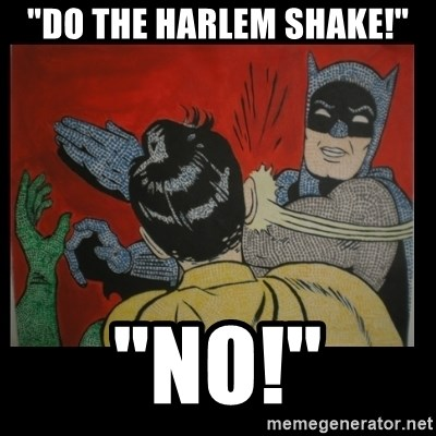 "Batman Slappp - ""DO THE HARLEM SHAKE!"" ""NO!"""