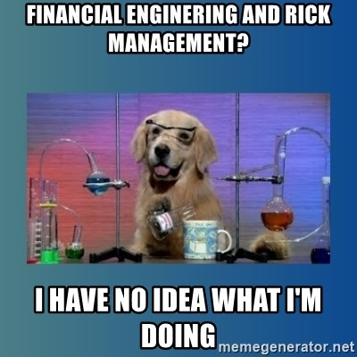 Chemistry Dog - financial enginering and rick management? i have no idea what I'm doing