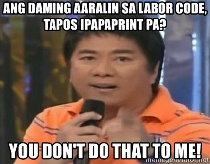 willie revillame you dont do that to me - ang daming aaralin sa labor code, tapos ipapaprint pa? you don't do that to me!
