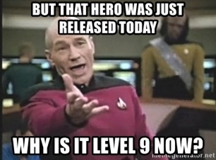 Captain Picard - But that hero was just released today why is it level 9 now?