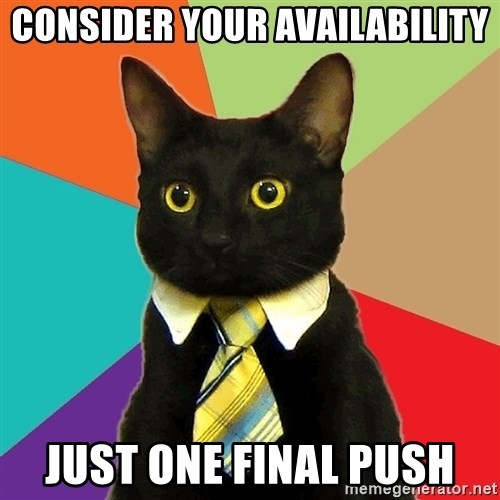 Business Cat - CONSIDER YOUR AVAILABILITY Just one final push