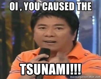 willie revillame you dont do that to me - OI , YOU CAUSED THE TSUNAMI!!!