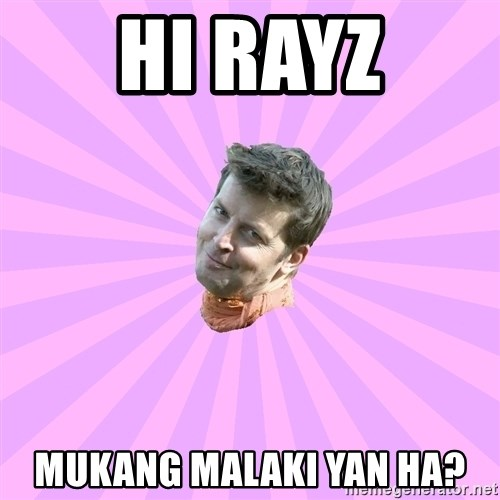 Sassy Gay Friend - Hi rayz mukang malaki yan ha?