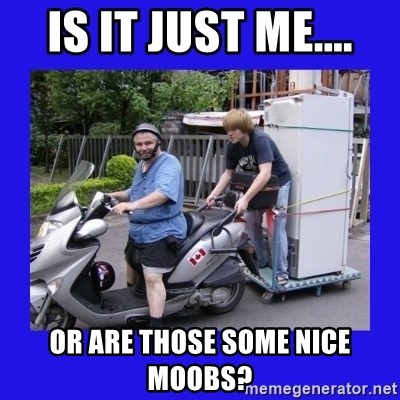 Motorfezzie - Is it just me.... or are those some nice Moobs?