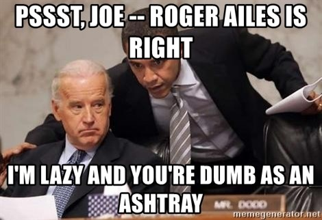 Obama Biden Concerned - pssst, joe -- roger ailes is right i'm lazy and you're dumb as an ashtray