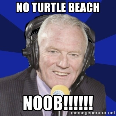 Optimistic Eddie Gray  - NO TURTLE BEACH NOOB!!!!!!