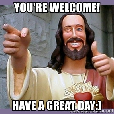 buddy jesus - YOU'RE WELCOME!  HAVE A GREAT DAY:)