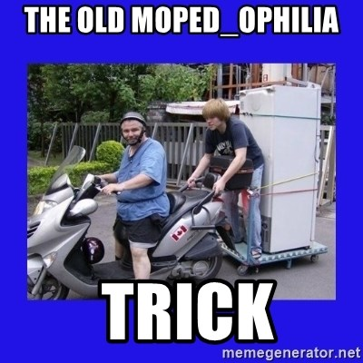 Motorfezzie - The Old MoPed_ophilia  Trick