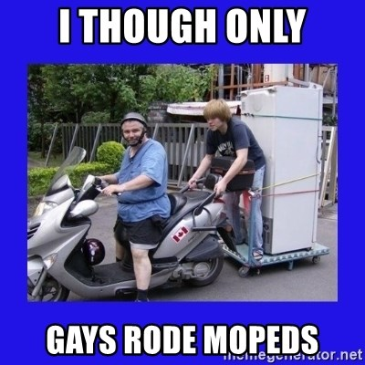 Motorfezzie - I THOUGH ONLY GAYS RODE MOPEDS