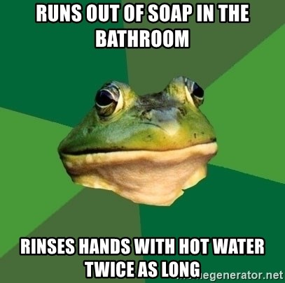 Foul Bachelor Frog - runs out of soap in the bathroom rinses hands with hot water twice as long