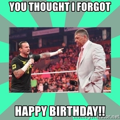 CM Punk Apologize! - you thought i forgot happy birthday!!