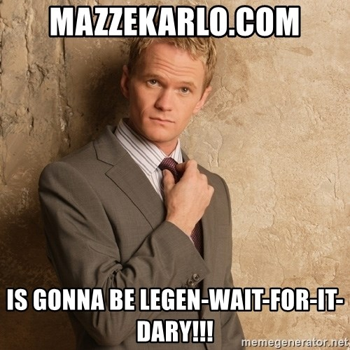 Barney Stinson - Mazzekarlo.com is gonna be legen-wait-for-it-dary!!!