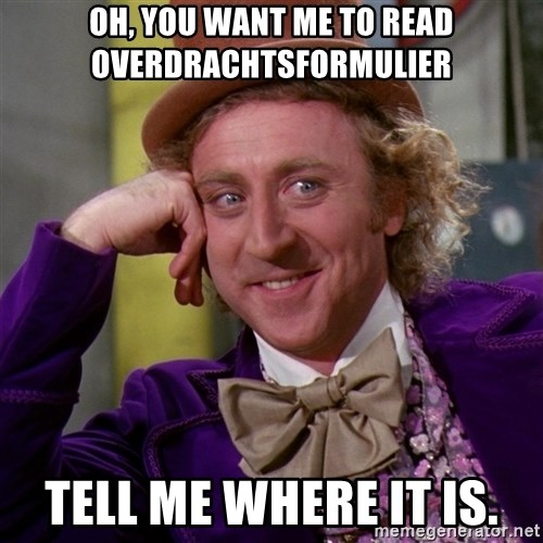 Willy Wonka - Oh, you want me to read overdrachtsformulier Tell me where it is.