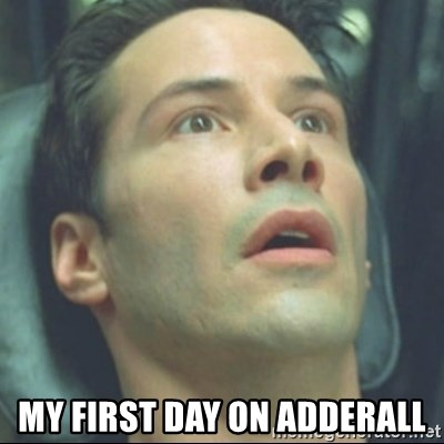 i know kung fu -  My first day on adderall