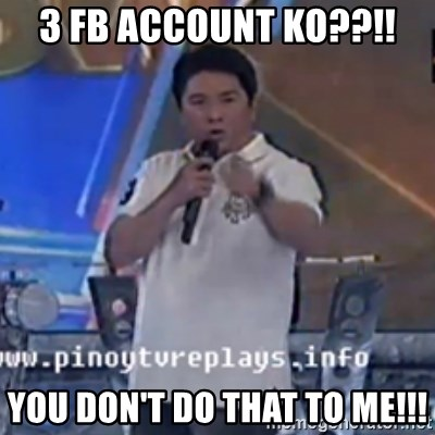 Willie You Don't Do That to Me! - 3 fb account Ko??!! You don't do that to me!!!