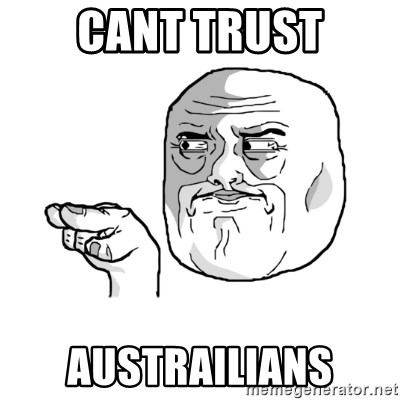 i'm watching you meme - CANT trust austrailians
