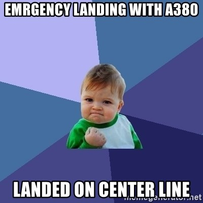 Success Kid - emrgency landing with A380 landed on center line