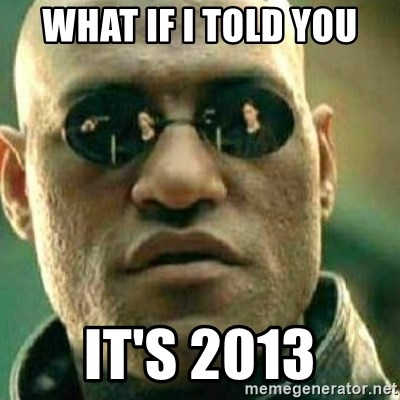 What If I Told You - what if i told you it's 2013