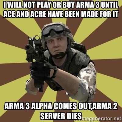 Arma 2 soldier - I will not play or buy Arma 3 until ACE and ACRE have been made for it Arma 3 ALPHa comes out,arma 2 server dies