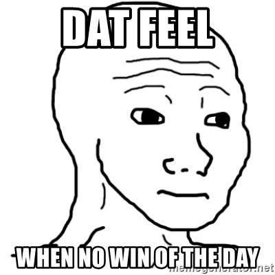 That Feel Guy - dat feel when no win of the day