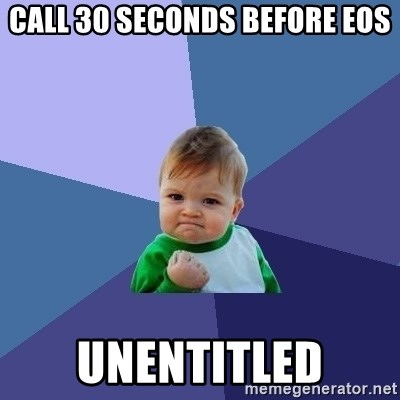 Success Kid - call 30 seconds before eos unentitled