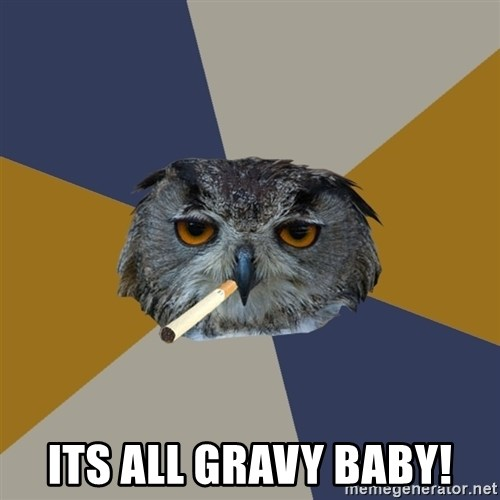 Art Student Owl -  ITS ALL GRAVY BABY!