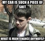 angry guy - MY CAR IS SUCH A PIECE OF SHIT WHAT IS MAINTENANCE ANYWAYS?