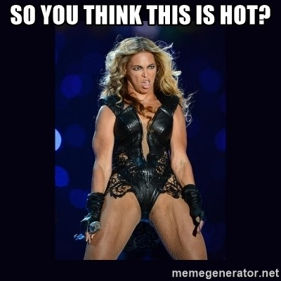 Beyonce derp - SO YOU THINK THIS IS HOT?