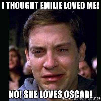 crying peter parker - I thought emilie loved me! no! she loves Oscar!