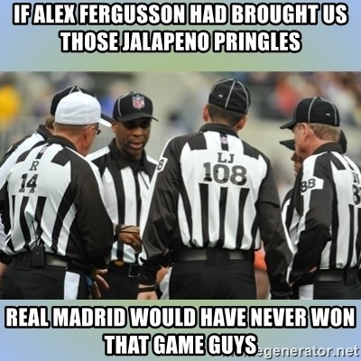 NFL Ref Meeting - if alex fergusson had brought us those jalapeno pringles real madrid would have never won that game guys