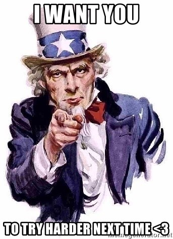 Uncle Sam Says - I want you to try harder next time <3