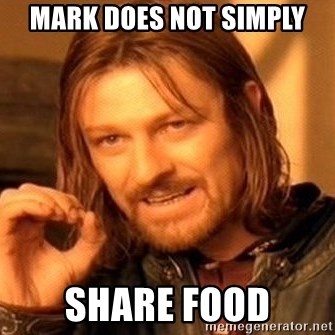 One Does Not Simply - Mark does not simply share food