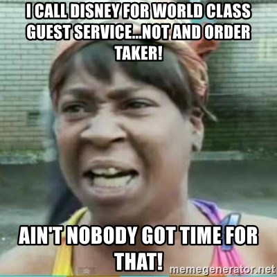 Sweet Brown Meme - i call disney for world class guest service...not and order taker! Ain't nobody got time for that!