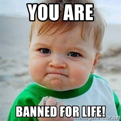 Victory Baby - YOu are banned for life!