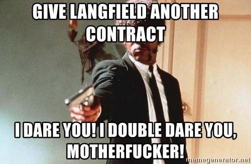 I double dare you - give langfield another contract I dare you! i double dare you, motherfucker!