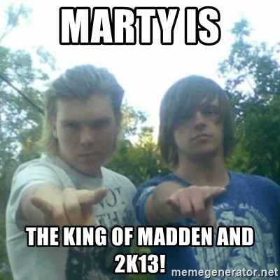 god of punk rock - Marty is The king of Madden and 2k13!
