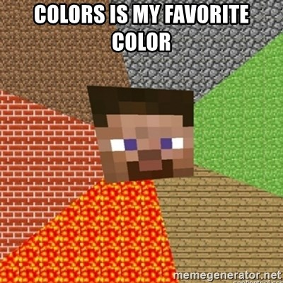 Minecraft Steve - ColORs is my favorite colOr