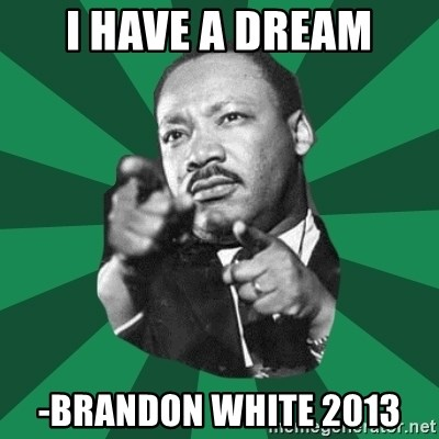 Martin Luther King jr.  - I have a dream -brandon white 2013