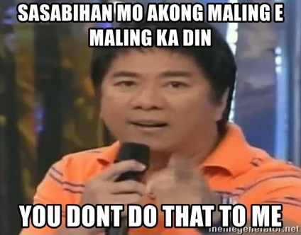 willie revillame you dont do that to me - Sasabihan mo akong maling e maling ka din you dont do that to me