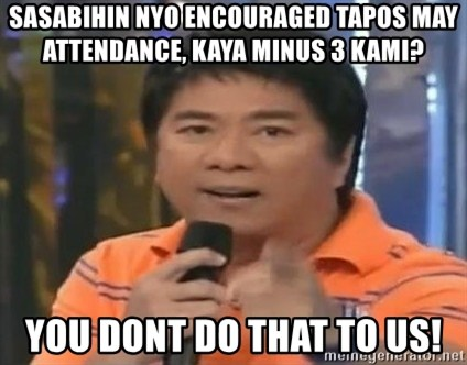 willie revillame you dont do that to me - sasabihin nyo encouraged tapos may attendance, kaya minus 3 kami? you dont do that to us!