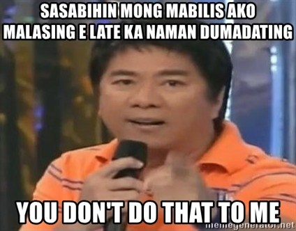 willie revillame you dont do that to me - sasabihin mong mabilis ako malasing e late ka naman dumadating you don't do that to me
