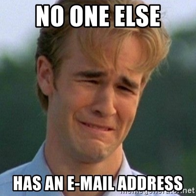 90s Problems - no one else has an e-mail address